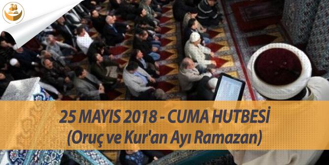 25 Mayıs 2018 – Cuma Namazı Hutbesi (Oruç ve Kur'ân Ayı Ramazan)