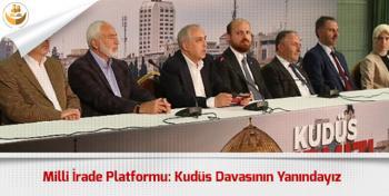 Milli İrade Platformu, Kudüs Davasının Her Zaman Yanında Olduğunu Duyurdu!