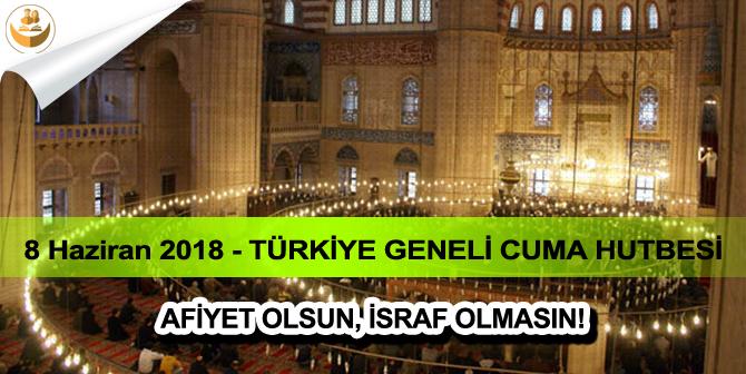 8 Haziran 2018 – Türkiye Geneli Cuma Hutbesi (Afiyet Olsun, İsraf Olmasın)