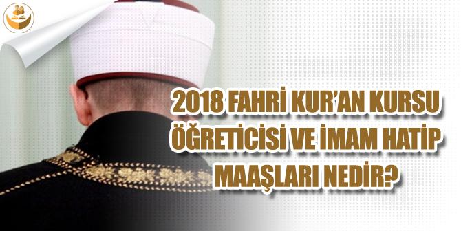 2018 Fahri Kur'an Kursu Öğreticisi ve İmam Maaşı Ne Kadar?