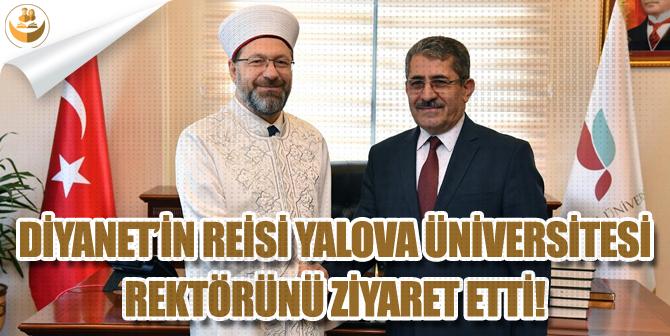 Diyanet'in Reisi Erbaş, Yalova Üniversitesi Rektörü Prof. Dr. Suat CEBECİ'yi Ziyaret Etti.
