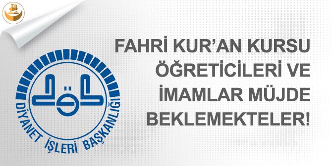 Fahri Kur'an Kursu Öğreticileri ve İmam Hatipler Müjde Beklemekteler!