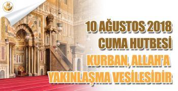 10 Ağustos 2018 – Türkiye Geneli Cuma Hutbesi (Kurban, Allah'a Yakınlaşma Vesilesidir)