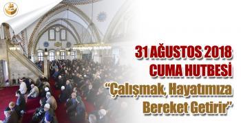 31 Ağustos 2018 – Türkiye Geneli Cuma Hutbesi (Çalışmak, Hayatımıza Bereket Getirir)