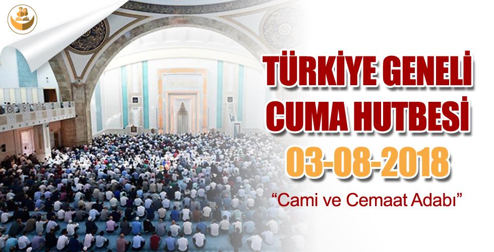 03 Ağustos 2018 – Türkiye Geneli Cuma Hutbesi (Cami ve Cemaat Adabı)