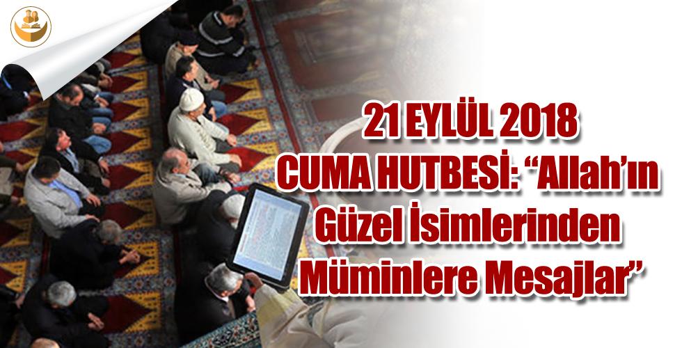 21 Eylül 2018 – Türkiye Geneli Cuma Hutbesi (Allah'ın Güzel İsimlerinden Müminlere Mesajlar)