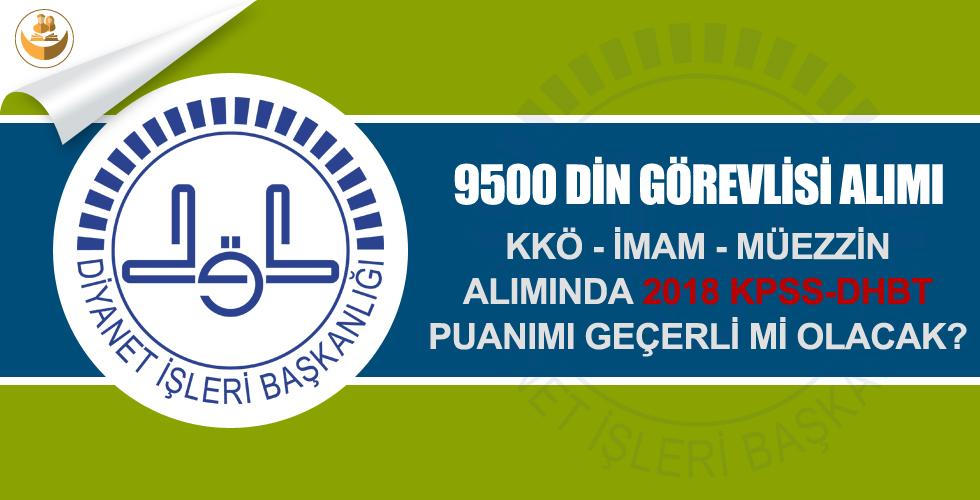 9500 KKÖ – İmam – Müezzin Alımı 2018 KPSS-DHBT Puanı İle Yapılacak!