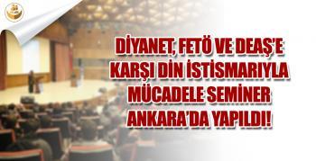 Diyanet, FETÖ ve DEAŞ'e Karşı Din İstismarıyla Mücadele Semineri Ankara'da Yapıldı!