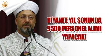Başkan Erbaş, Yıl Sonunda 9500 Personel Alınacağını Duyurdu