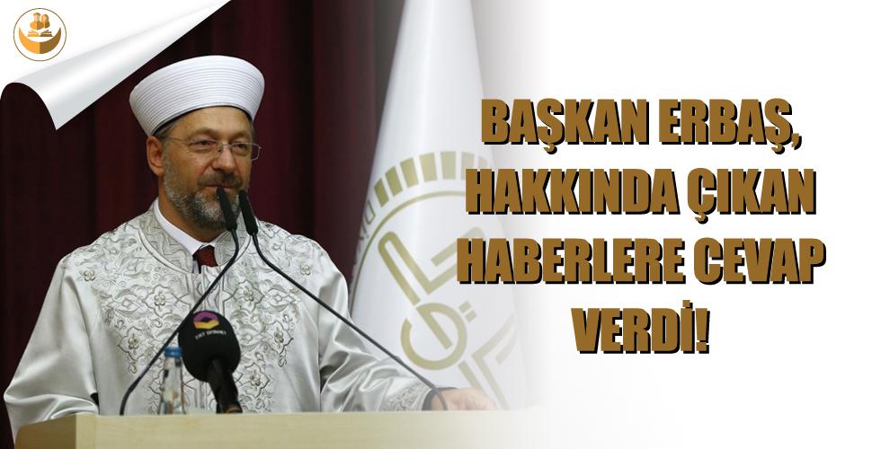 Başkan Erbaş'tan Çıkan Haberlere Cevap Verdi!