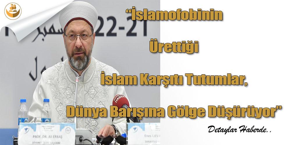 """""""İslamofobinin Ürettiği İslam Karşıtı Tutumlar, Dünya Barışına Gölge Düşürüyor"""""""