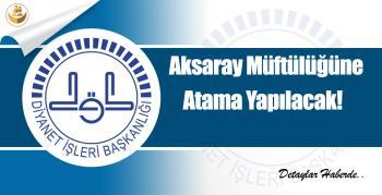 Aksaray Müftülüğüne Atama Yapılacak!