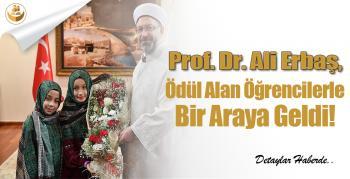Prof. Dr. Ali Erbaş, Ödül Alan Öğrencilerle Bir Araya Geldi