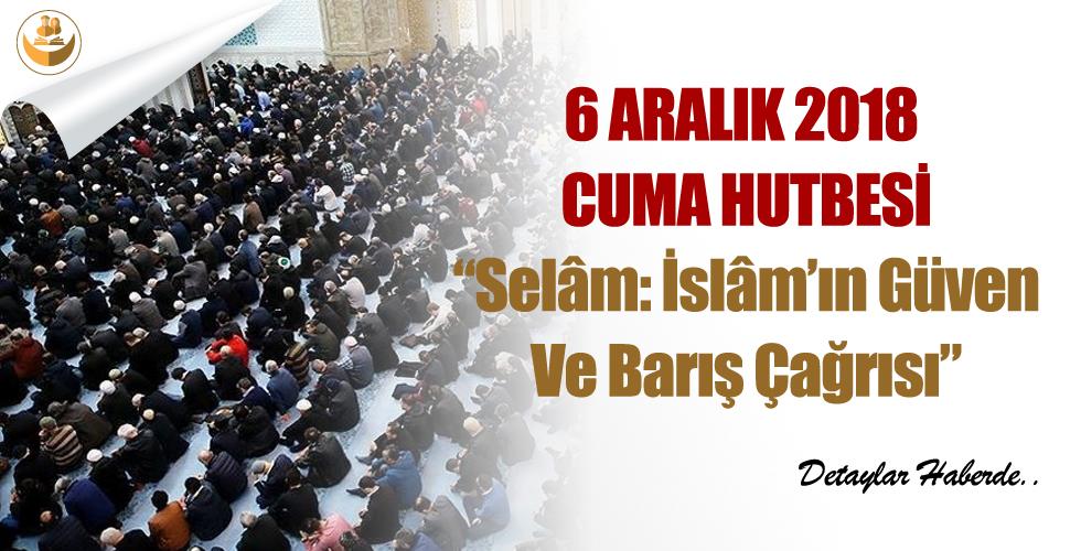6 Aralık 2018 – Türkiye Geneli Cuma Hutbesi (Selâm: İslâm'ın Güven Ve Barış Çağrısı)