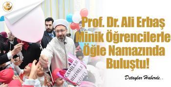 Prof. Dr. Ali Erbaş,Minik Öğrencilerle Öğle Namazında Buluştu