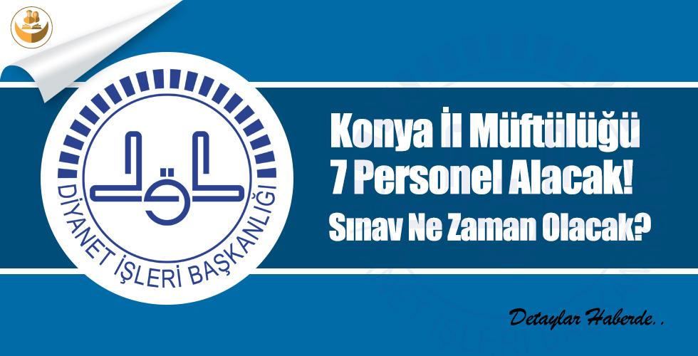 Konya İl Müftülüğü 7 Personel Alacak! Sınav Ne Zaman Olacak? İşte Detaylar…