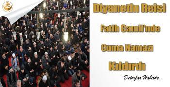 Diyanetin Reisi Fatih Camii'nde Cuma Namazı Kıldırdı