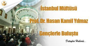 İstanbul Müftüsü Prof. Dr. Hasan Kamil Yılmaz Gençlerle Buluştu