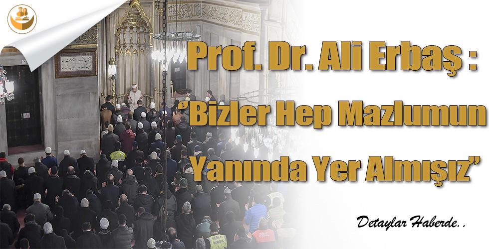 """Prof. Dr. Ali Erbaş : """"Bizler Hep Mazlumun Yanında Yer Almışız"""""""
