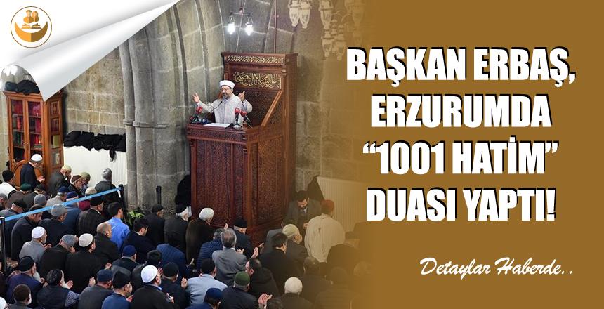 """Başkan Erbaş, Erzurumda """"1001 Hatim"""" Duasını Yaptı!"""