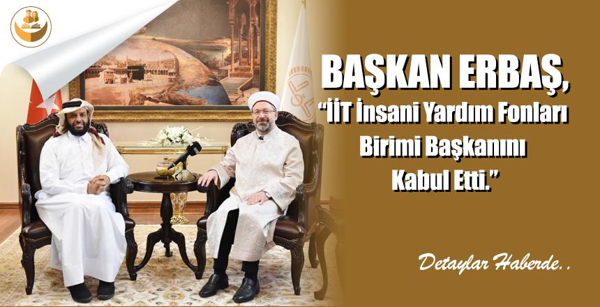 Başkan Erbaş, İİT İnsani Yardım Fonları Birimi Başkanını Kabul Etti.