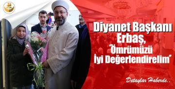 Diyanet Başkanı Erbaş : Ömrümüzü İyi Değerlendirelim