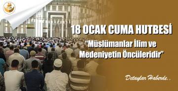 """18 Ocak 2019 Türkiye Geneli Cuma Hutbesi """"Müslümanlar İlim ve Medeniyetin Öncüleridir"""""""