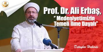 """Prof. Dr. Ali Erbaş, """"Medeniyetimizin Temeli İlme Dayalı"""""""