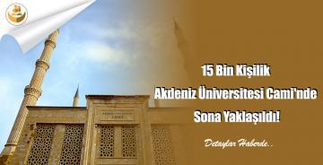 15 Bin Kişilik Akdeniz Üniversitesi Cami'nde Sona Yaklaşıldı!