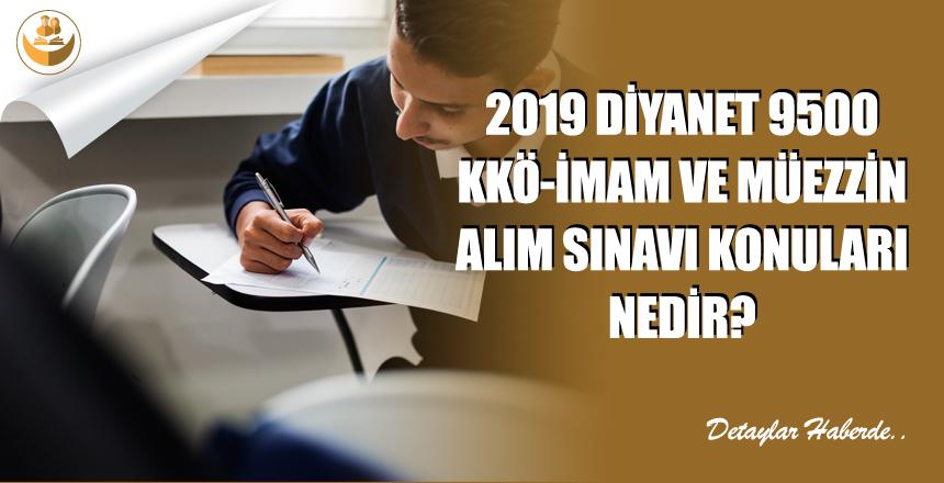 2019 Diyanet 9500 KKÖ, İmam ve Müezzin Alımı (SÖZPER-2019-1) Sınav Konuları Nedir?