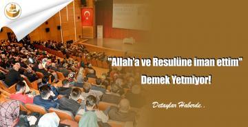 """""""Allah'a ve Resulüne iman ettim"""" Demek Yetmiyor!"""