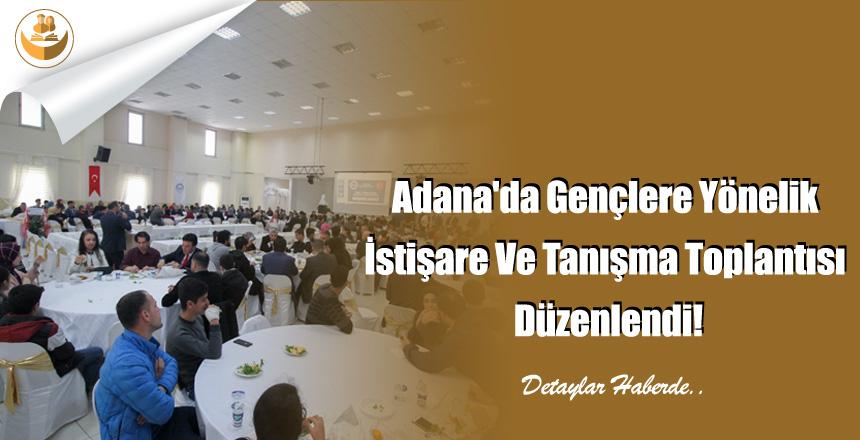 Adana'da Gençlere Yönelik İstişare Ve Tanışma Toplantısı Düzenlendi!