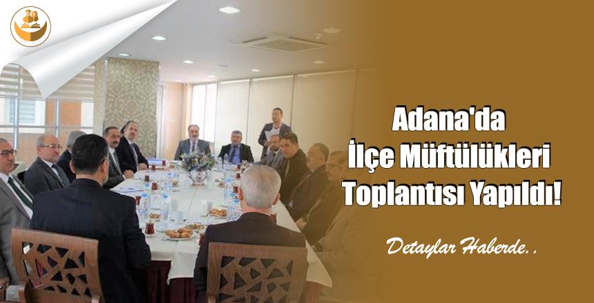 Adana'da İlçe Müftülükleri Toplantısı Yapıldı!