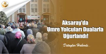 Aksaray'da Umre Yolcuları Dualarla Uğurlandı!