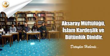Aksaray Müftülüğü, İslam Kardeşlik ve Bütünlük Dinidir.