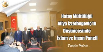 Hatay Müftülüğü Aliya İzzetbegoviç'in Düşüncesinde İslam ve İnsan Paneli