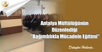 """Antalya Müftülüğünün Düzenlediği """"Bağımlılıkla Mücadele Eğitimi"""""""