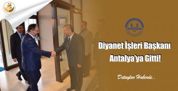 Diyanet İşleri Başkanı Antalya'ya Gitti!