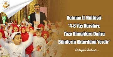 """Batman İl Müftüsü """"4-6 Yaş Kursları, Taze Dimağlara Doğru Bilgilerin Aktarıldığı Yerdir"""""""