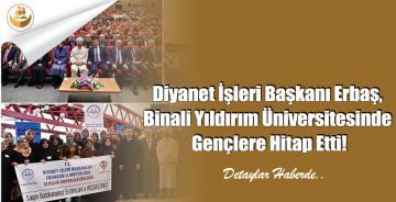 Diyanet İşleri Başkanı Erbaş, Binali Yıldırım Üniversitesinde Gençlere Hitap Etti!