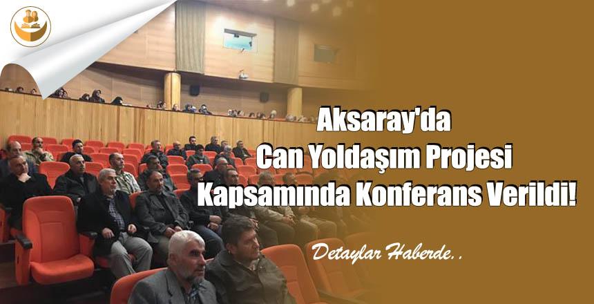 Aksaray'da Can Yoldaşım Projesi Kapsamında Konferans Verildi!