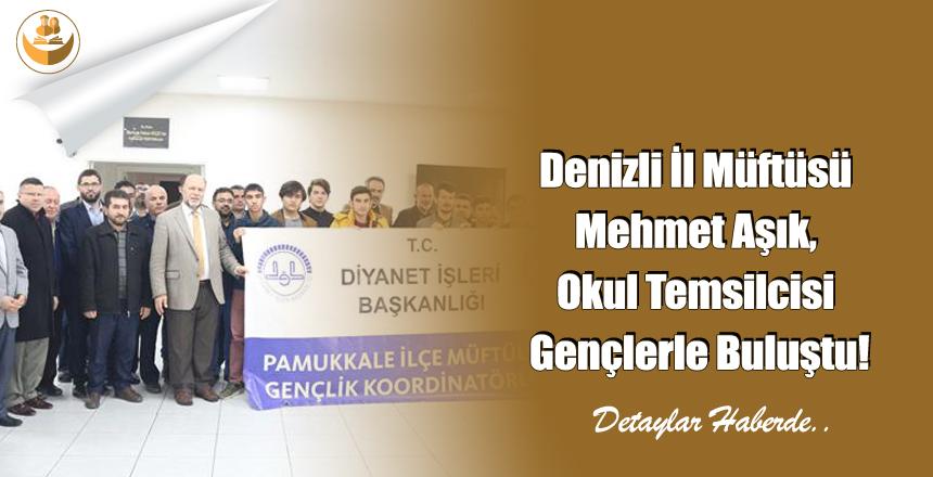 Denizli İl Müftüsü Mehmet Aşık, Okul Temsilcisi Gençlerle Buluştu!