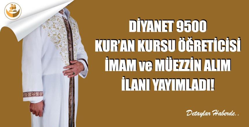 9500 Kur'an Kursu Öğreticisi, İman ve Müezzin Alım İlanı Yayımlandı!