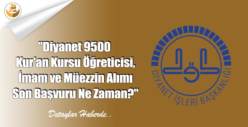 Diyanet 9500 Kur'an Kursu Öğreticisi, İmam ve Müezzin Alımı Son Başvuru Ne Zaman?