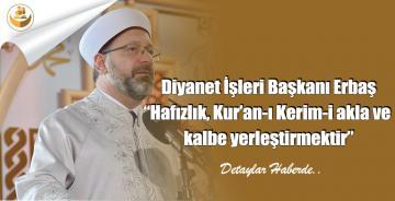 """Diyanet İşleri Başkanı Erbaş """"Hafızlık, Kur'an-ı Kerim-i akla ve kalbe yerleştirmektir"""""""