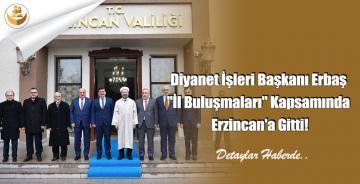 """Diyanet İşleri Başkanı Erbaş """"İl Buluşmaları"""" Kapsamında Erzincan'a Gitti!"""