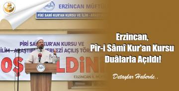 Erzincan, Pîr-i Sâmî Kur'an Kursu Duâlarla Açıldı!