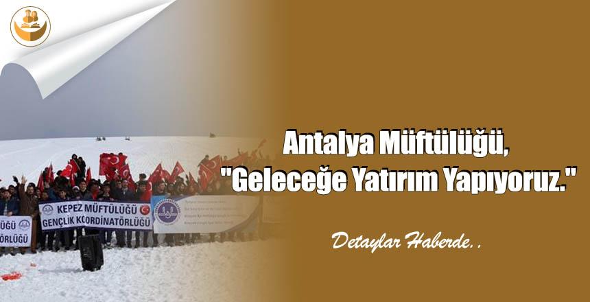 """Antalya Müftülüğü, """"Geleceğe Yatırım Yapıyoruz."""""""