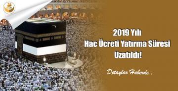 2019 Yılı Hac Ücreti Yatırma Süresi Uzatıldı!