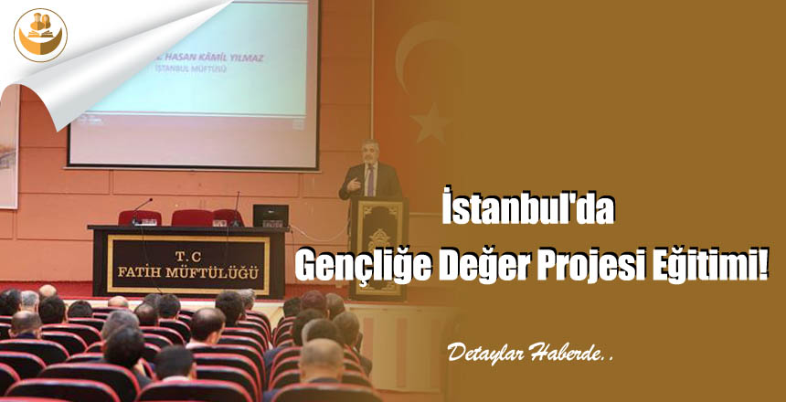 İstanbul'da Gençliğe Değer Projesi Eğitimi!